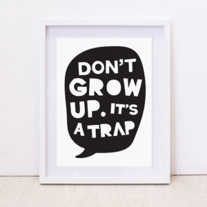 Don't Grow Up B&W Art Print