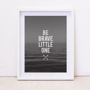 Be Brave B&W Art Print
