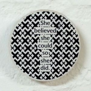 She Believed - 10cm Circle Quirky Quote