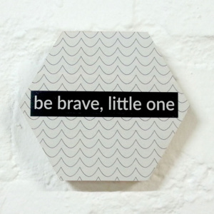 Be Brave - 10cm Honeycomb Quirky Quote