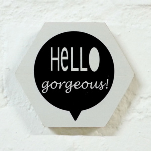 Hello Gorgeous - 10cm Circle Quirky Quote